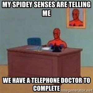 and im just sitting here masterbating - my spidey senses are telling me we have a telephone doctor to complete
