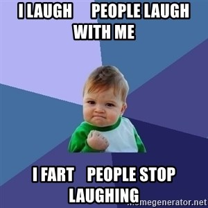 Success Kid - I laugh      people laugh with me I fart    people stop laughing