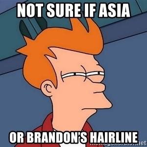 Futurama Fry - Not sure if Asia  Or Brandon's hairline