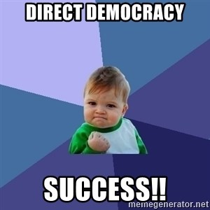 Success Kid - direct democracy SUCCESS!!