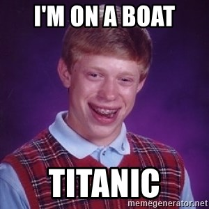Bad Luck Brian - I'm on a boat Titanic