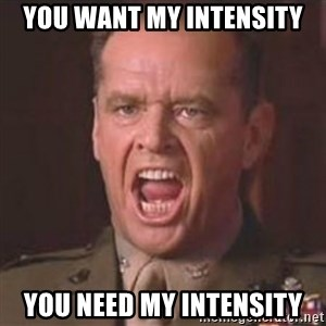 Jack Nicholson - You can't handle the truth! - You want my intensity You need my intensity