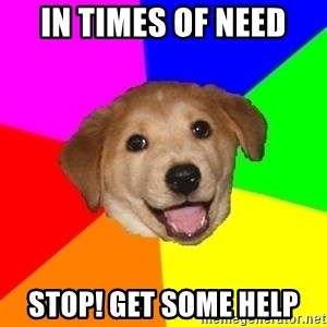 Advice Dog - in times of need stop! get some help