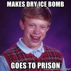Bad Luck Brian - MAKES DRY ICE BOMB GOES TO PRISON