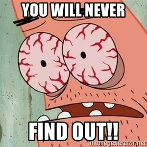 Stoned Patrick - YOU WILL NEVER FIND OUT!!