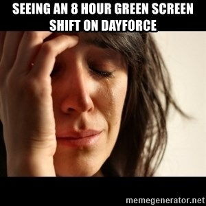 crying girl sad - seeing an 8 hour green screen shift on dayforce