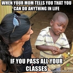 skeptical black kid - when your mom tells you that you can do anything in life  if you pass all your classes