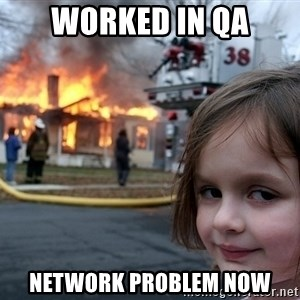 Disaster Girl - Worked in QA Network problem now