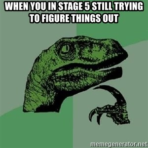 Philosoraptor - When you in stage 5 still trying to figure things out