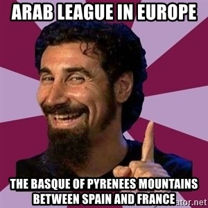Serj Tankian - Arab League in Europe  The Basque of Pyrenees Mountains between Spain and France