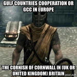 skyrim whiterun guard - Gulf Countries Cooperation or GCC in Europe  The Cornish of Cornwall in (UK or United Kingdom) Britain