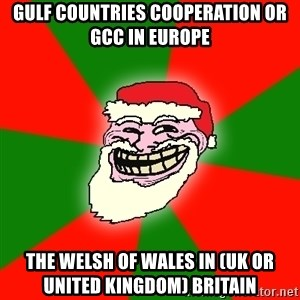 Santa Claus Troll Face - Gulf Countries Cooperation or GCC in Europe  The Welsh of Wales in (UK or United Kingdom) Britain