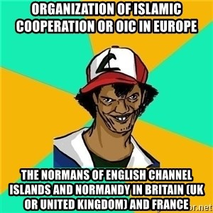 Dat Ash - Organization of Islamic Cooperation or OIC in Europe  The Normans of English Channel Islands and Normandy in Britain (UK or United Kingdom) and France