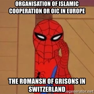 Spidermanwhisper - Organisation of Islamic Cooperation or OIC in Europe  The Romansh of Grisons in Switzerland