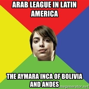 Non Jealous Girl - Arab League in Latin America  The Aymara Inca of Bolivia and Andes
