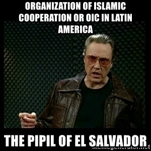 Christopher Walken Cowbell - Organization of Islamic Cooperation or OIC in Latin America  The Pipil of El Salvador