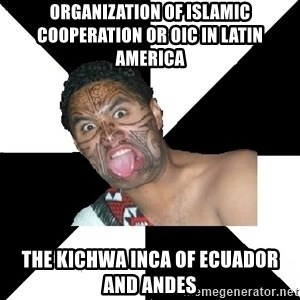 Maori Guy - Organization of Islamic Cooperation or OIC in Latin America  The Kichwa Inca of Ecuador and Andes