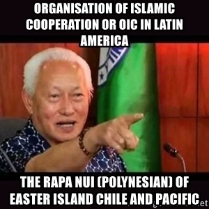 ALFREDO LIM MEME - Organisation of Islamic Cooperation or OIC in Latin America  The Rapa Nui (Polynesian) of Easter Island Chile and Pacific