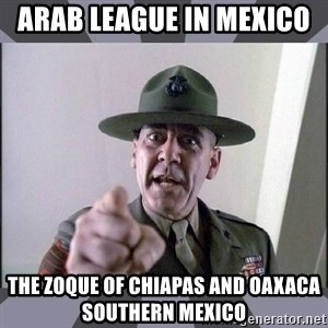 R. Lee Ermey - Arab League in Mexico  The Zoque of Chiapas and Oaxaca Southern Mexico