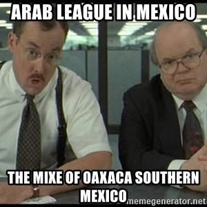 Office space - Arab League in Mexico  The Mixe of Oaxaca Southern Mexico
