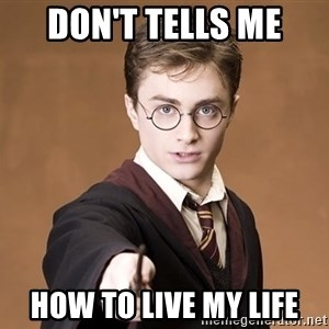 Advice Harry Potter - Don't tells me How to live my life