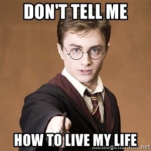 Advice Harry Potter - Don't tell me How to live my life