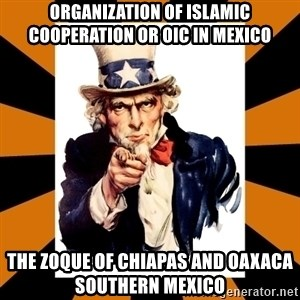 Uncle sam wants you! - Organization of Islamic Cooperation or OIC in Mexico  The Zoque of Chiapas and Oaxaca Southern Mexico