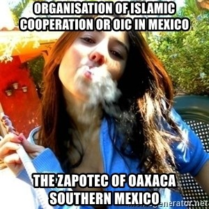 Good Girl Ana - Organisation of Islamic Cooperation or OIC in Mexico  The Zapotec of Oaxaca Southern Mexico