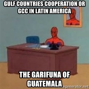 and im just sitting here masterbating - Gulf Countries Cooperation or GCC in Latin America  The Garifuna of Guatemala