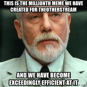 exceedingly efficient - This Is The Millionth Meme We Have Created For TheOtherStream And We Have Become    Exceedingly Efficient at it