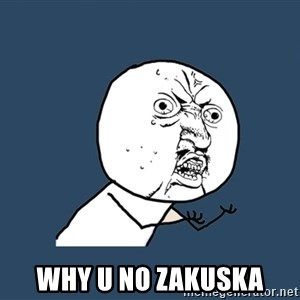 Y U No - Why U no zakuska
