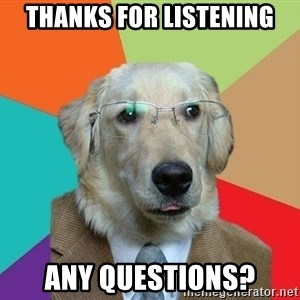 Business Dog - Thanks for Listening Any Questions?