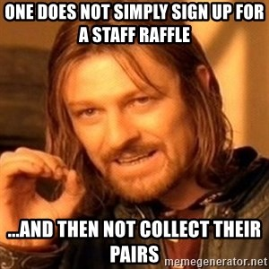 One Does Not Simply - One does not simply sign up for a staff raffle  ...and then not collect their pairs