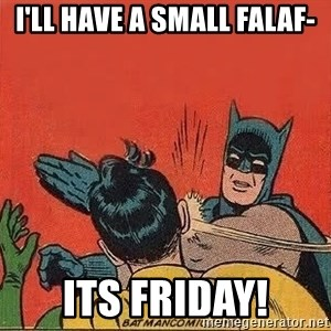 batman slap robin - I'll have a small falaf- ITS FRIDAY!