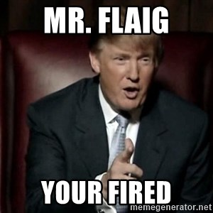 Donald Trump - Mr. Flaig Your fired