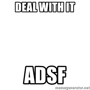 Deal With It - Deal with it adsf