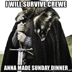 Sean Bean Game Of Thrones - I will survive Crewe Anna made Sunday dinner