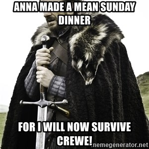 Sean Bean Game Of Thrones - Anna made a mean Sunday dinner For I will now survive Crewe!
