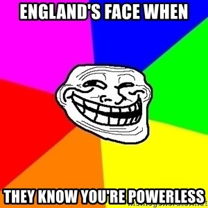 Trollface - England's face when They know you're powerless