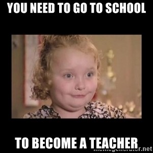 Honey BooBoo - You need to go to school to become a teacher
