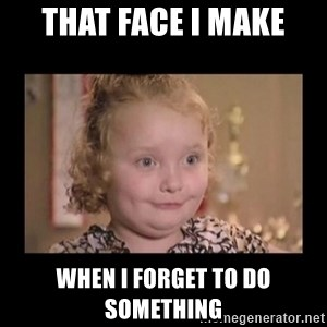 Honey BooBoo - That face I make when I forget to do something