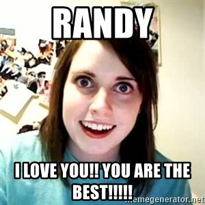 Overly Attached Girlfriend - Randy I love you!! You are the best!!!!!
