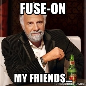 The Most Interesting Man In The World - Fuse-On My Friends...