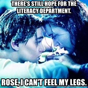 COME BACK JACK - There's still hope for the Literacy Department. Rose, I can't feel my legs.