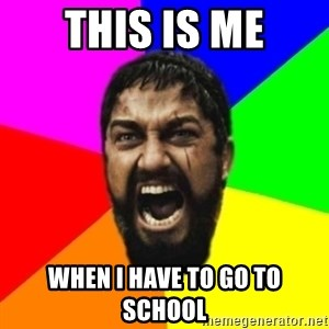 sparta - this is me when i have to go to school