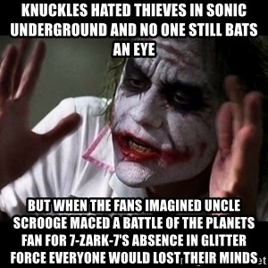 joker mind loss - Knuckles hated thieves in Sonic Underground and no one still bats an eye but when the fans imagined Uncle Scrooge maced a Battle of the Planets fan for 7-Zark-7's absence in Glitter Force everyone would lost their minds