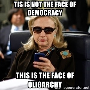 Hillary Clinton Texting - tis is not the face of democracy this is the face of oligarchy