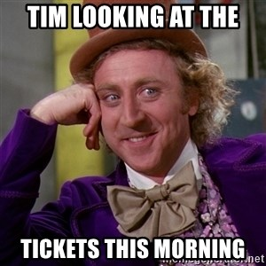 Willy Wonka - Tim looking at the  tickets this morning