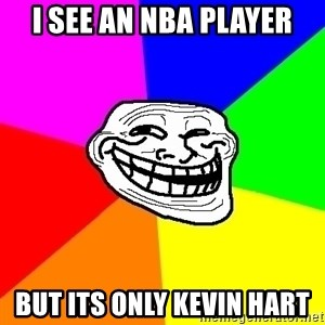 Trollface - I see an NBA player but its only Kevin Hart