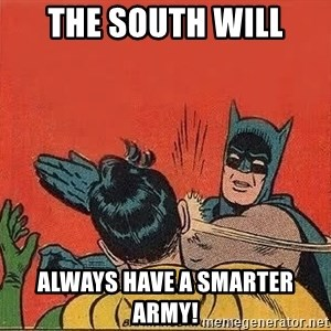 batman slap robin - the south will always have a smarter army!